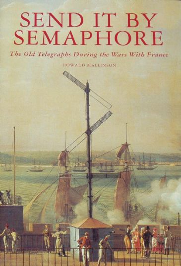 Send it by Semaphore, The Old Telegraph During the Wars with France